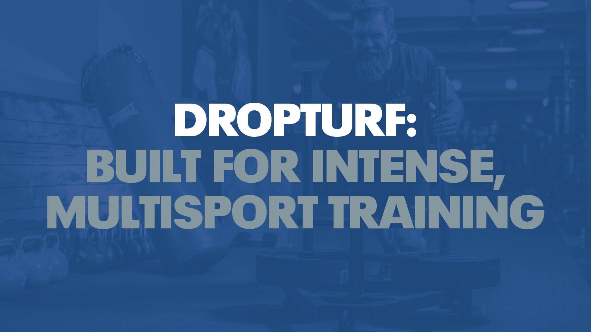DROPTURF: BUILT FOR INTENSE, MULTISPORT TRAINING